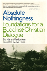 Hans Waldenfels, Absolute Nothingness: Foundations for a Buddhist-Christian Dialogue